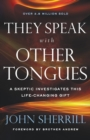 Image for They Speak with Other Tongues : A Skeptic Investigates This Life-Changing Gift