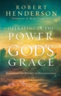 Image for Operating in the Power of God's Grace : Discover the Secret of Fruitfulness