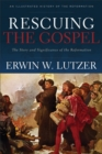 Image for Rescuing the Gospel : The Story and Significance of the Reformation