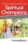 Image for Transforming Children into Spiritual Champions : Why Children Should Be Your Church's #1 Priority