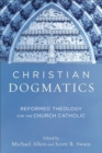 Image for Christian Dogmatics : Reformed Theology for the Church Catholic