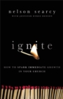 Image for Ignite : How to Spark Immediate Growth in Your Church