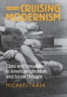 Image for Cruising modernism  : class and sexuality in American literature and social thought