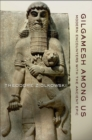 Image for Gilgamesh among us  : modern encounters with the ancient epic