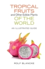 Image for Tropical Fruits and Other Edible Plants of the World : An Illustrated Guide