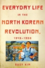 Image for Everyday life in the North Korean revolution, 1945-1950