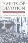 Image for Habits of devotion  : Catholic religious practice in twentieth-century America