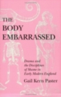 Image for The Body Embarrassed : Drama and the Disciplines of Shame in Early Modern England