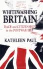 Image for Whitewashing Britain : Race and Citizenship in the Postwar Era
