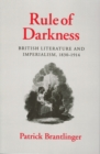 Image for Rule of darkness  : British literature and imperialism, 1830-1914