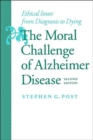 Image for The Moral Challenge of Alzheimer Disease : Ethical Issues from Diagnosis to Dying