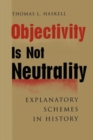 Image for Objectivity Is Not Neutrality : Explanatory Schemes in History