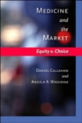 Image for Medicine and the Market : Equity v. Choice