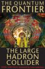 Image for The quantum frontier  : the Large Hadron Collider