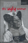 Image for The Ugly Woman : Transgressive Aesthetic Models in Italian Poetry from the Middle Ages to the Baroque
