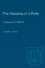 Image for The Anatomy of a Party : The National CCF 1932-61