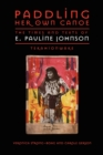 Image for Paddling Her Own Canoe : The Times and Texts of E. Pauline Johnson (Tekahionwake)