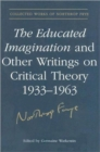 Image for The Educated Imagination and Other Writings on Critical Theory 1933-1963