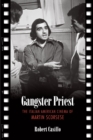 Image for Gangster priest  : the Italian American cinema of Martin Scorsese
