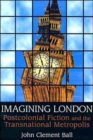 Image for Imagining London  : postcolonial fiction and the transnational metropolis