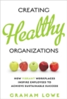 Image for Creating Healthy Organizations : How Vibrant Workplaces Inspire Employees to Achieve Sustainable Success
