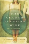 Image for The church planting wife  : help and hope for her heart