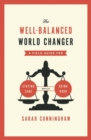 Image for The well-balanced world changer  : a field guide for staying sane while doing good