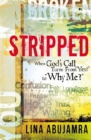 Image for Stripped  : when God's call turns from 'Yes!' to 'Why me?'