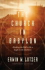 Image for The church in Babylon  : heeding the call to be a light in the darkness