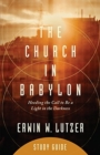 Image for The church in Babylon  : heeding the call to be a light in the darkness: Study guide