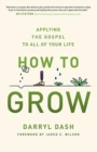 Image for How to grow  : applying the gospel to all of your life