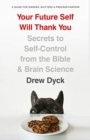 Image for Your future self will thank you  : secrets to self-control from the Bible and brain science (a guide for sinners, quitters, and procrastinators)