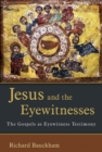 Image for Jesus and the eyewitnesses  : the Gospels as eyewitness testimony