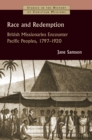 Image for Race and redemption  : British missionaries encounter Pacific peoples, 1790-1920