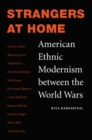 Image for Strangers at home  : American ethnic modernism between the World Wars