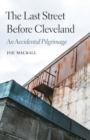 Image for The last street before Cleveland  : an accidental pilgrimage