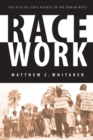 Image for Race Work : The Rise of Civil Rights in the Urban West