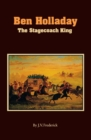 Image for Ben Holladay : The Stagecoach King