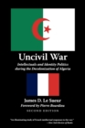 Image for Uncivil war  : intellectuals and identity politics during the decolonization of Algeria