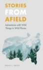 Image for Stories from afield  : adventures with wild things in wild places