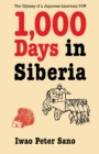 Image for One thousand days in Siberia  : the odyssey of a Japanese-American POW