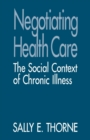 Image for Negotiating Health Care : The Social Context of Chronic Illness