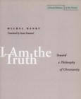 Image for I am the truth  : toward a philosophy of Christianity