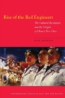 Image for Rise of the Red Engineers : The Cultural Revolution and the Origins of China's New Class