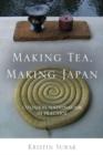 Image for Making tea, making Japan  : cultural nationalism in practice