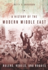 Image for A history of the modern Middle East  : rulers, rebels, and rogues