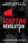 Image for Scripting revolution  : a historical approach to the comparative study of revolutions
