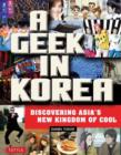 Image for A geek in Korea  : discovering Asia's new kingdom of cool