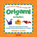 Image for Origami activities  : create secret boxes, good-luck animals, and paper charms with the Japanese art of origami