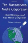 Image for The Transnational Media Corporation : Global Messages and Free Market Competition